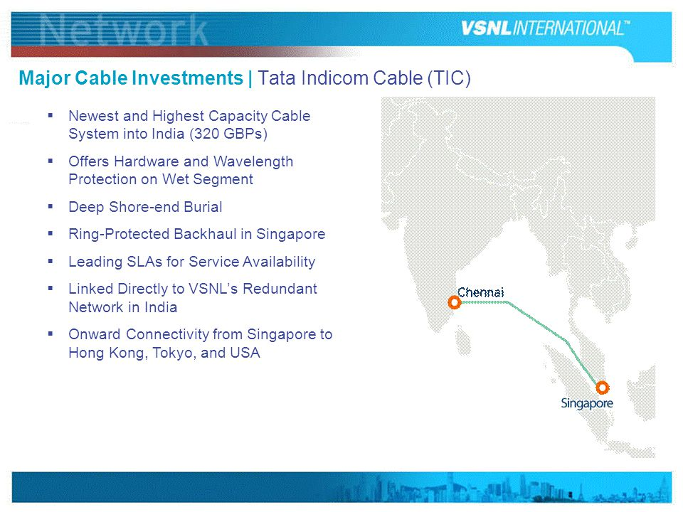 www.vsnlinternational.com Major Cable Investments | Tata Indicom Cable (TIC)  Newest and Highest Capacity Cable System into India (320 GBPs)  Offers