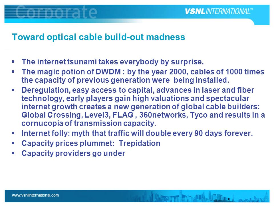 www.vsnlinternational.com Toward optical cable build-out madness  The internet tsunami takes everybody by surprise.