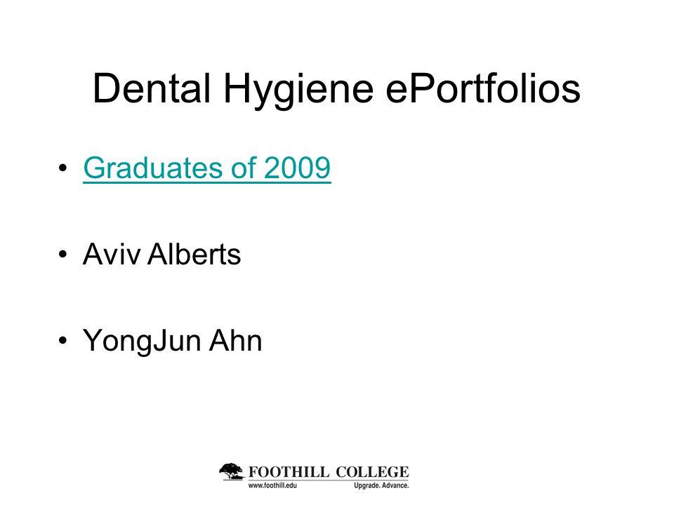 Dental Hygiene ePortfolios Graduates of 2009 Aviv Alberts YongJun Ahn