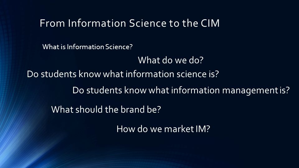 From Information Science to the CIM What is Information Science.