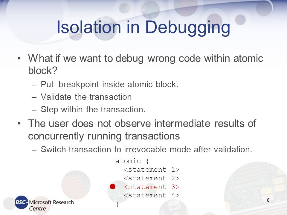 Isolation in Debugging What if we want to debug wrong code within atomic block.