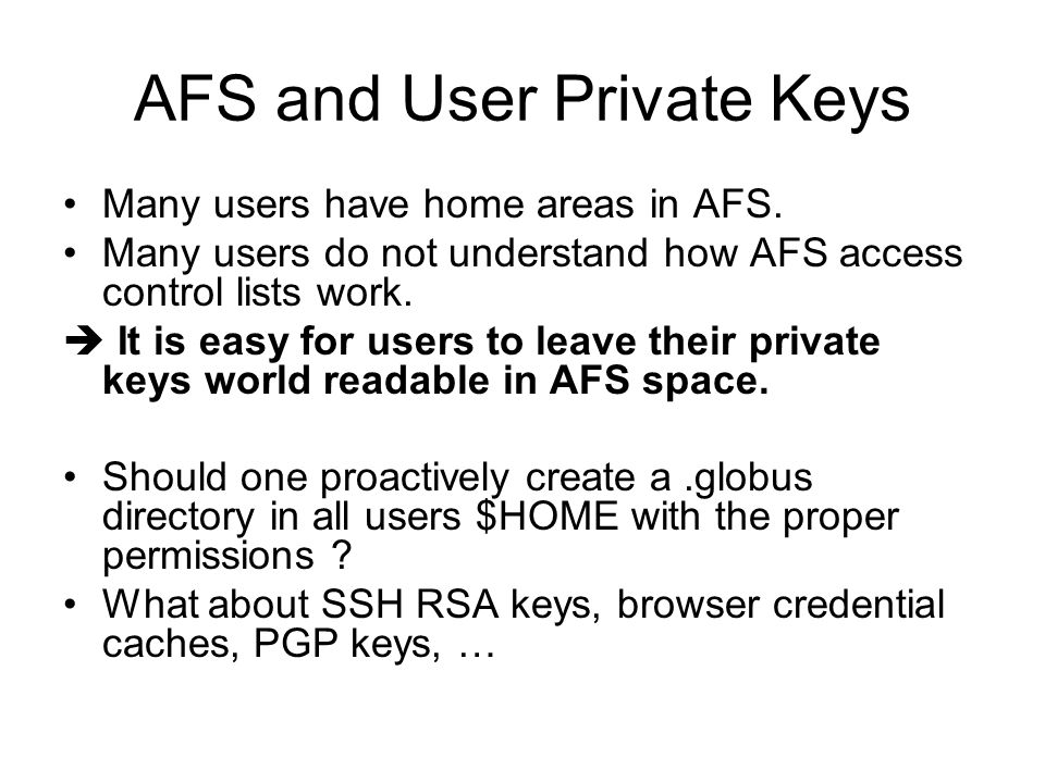 AFS and User Private Keys Many users have home areas in AFS.