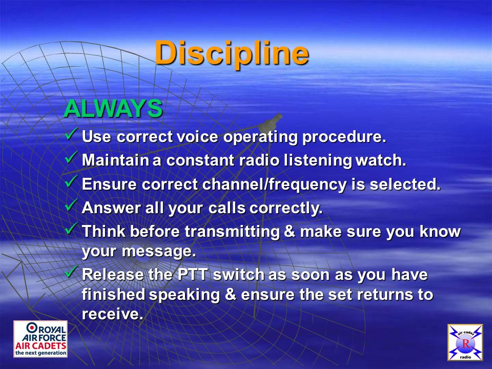 Discipline ALWAYS ü Use correct voice operating procedure.