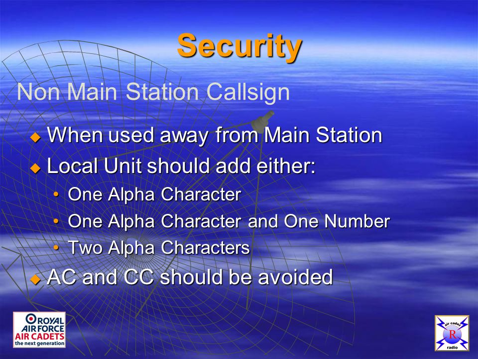 Security  When used away from Main Station  Local Unit should add either: One Alpha CharacterOne Alpha Character One Alpha Character and One NumberOne Alpha Character and One Number Two Alpha CharactersTwo Alpha Characters  AC and CC should be avoided Non Main Station Callsign