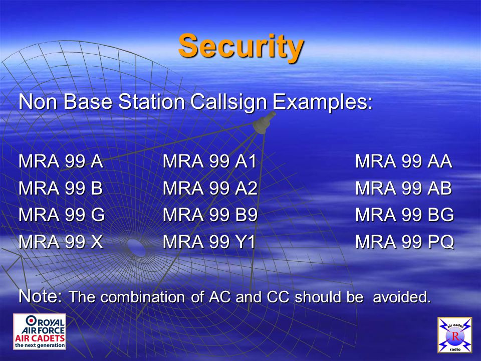 Security Non Base Station Callsign Examples: MRA 99 AMRA 99 A1MRA 99 AA MRA 99 BMRA 99 A2MRA 99 AB MRA 99 GMRA 99 B9MRA 99 BG MRA 99 XMRA 99 Y1MRA 99 PQ Note: The combination of AC and CC should be avoided.