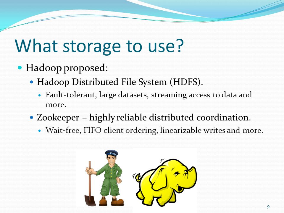 What storage to use. Hadoop proposed: Hadoop Distributed File System (HDFS).