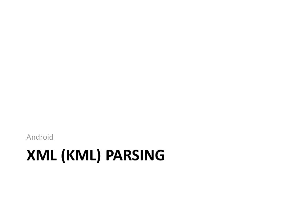 XML (KML) PARSING Android