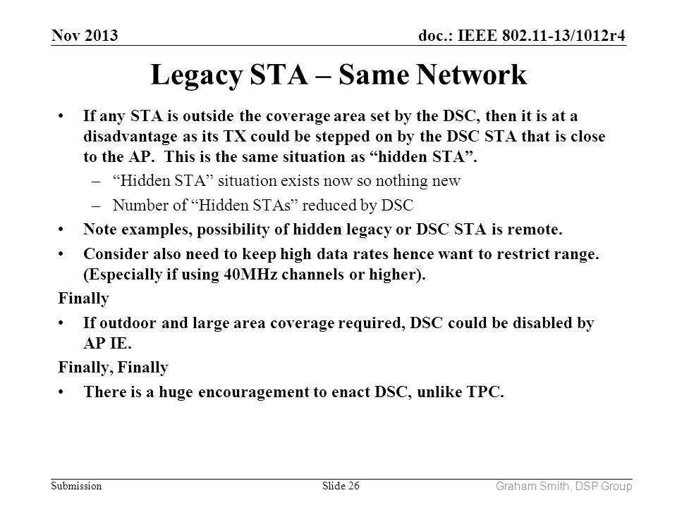 doc.: IEEE 802.11-13/1012r4 Submission Legacy STA – Same Network If any STA is outside the coverage area set by the DSC, then it is at a disadvantage