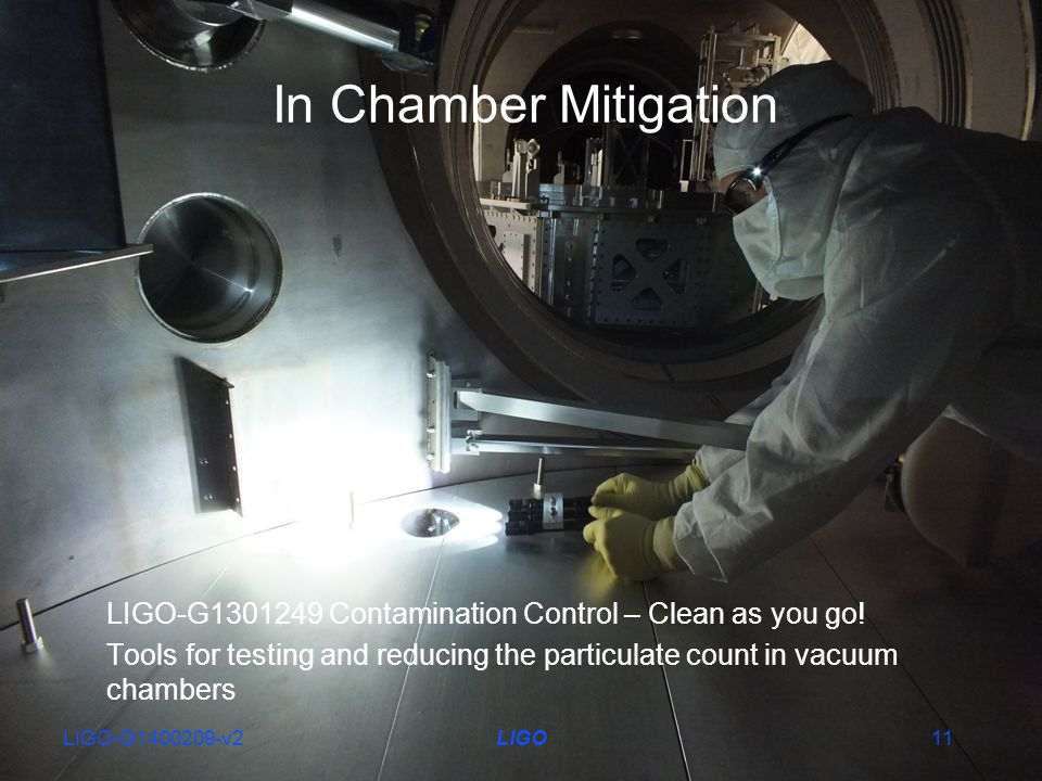 In Chamber Mitigation LIGO-G1301249 Contamination Control – Clean as you go! Tools for testing and reducing the particulate count in vacuum chambers L