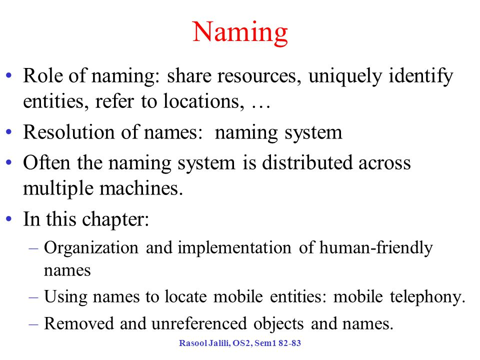 Rasool Jalili, OS2, Sem1 82-83 Removing Unreferenced Entities Naming and location services provide a global referencing service for entities.