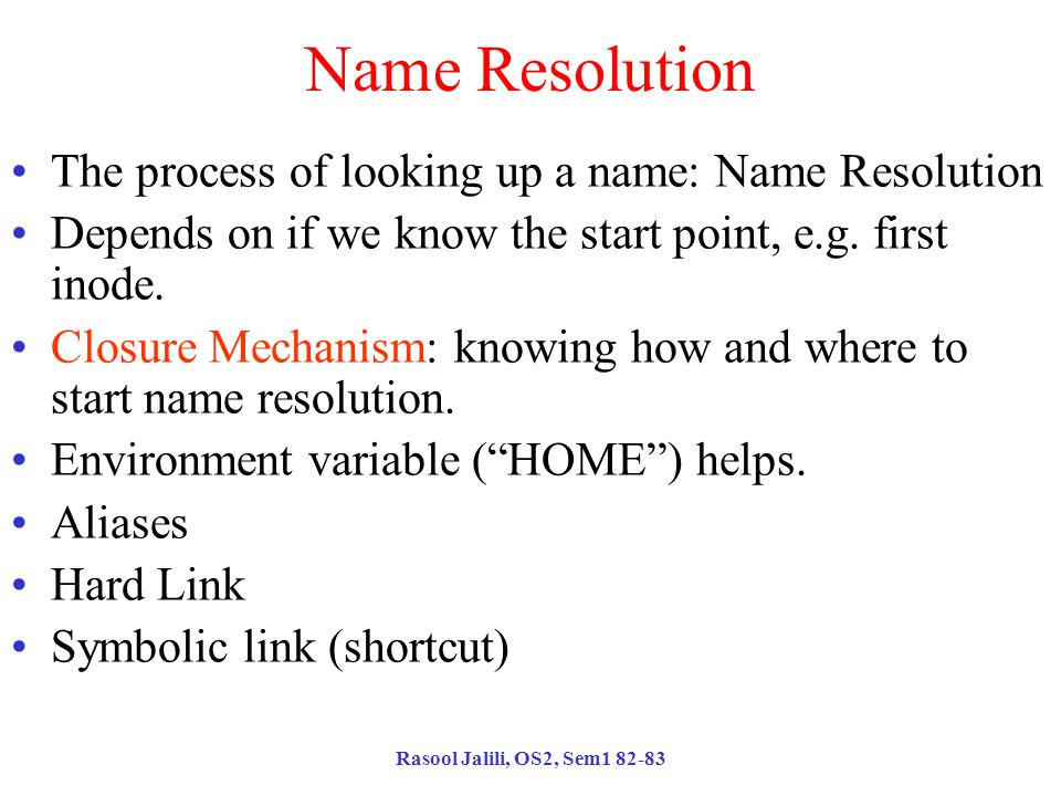 Rasool Jalili, OS2, Sem1 82-83 Name Resolution The process of looking up a name: Name Resolution Depends on if we know the start point, e.g.