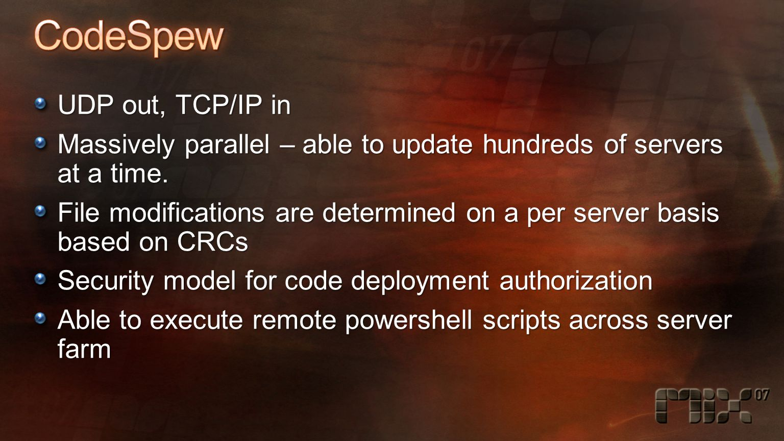 UDP out, TCP/IP in Massively parallel – able to update hundreds of servers at a time.