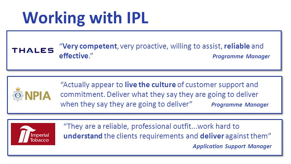 Working with IPL Actually appear to live the culture of customer support and commitment.