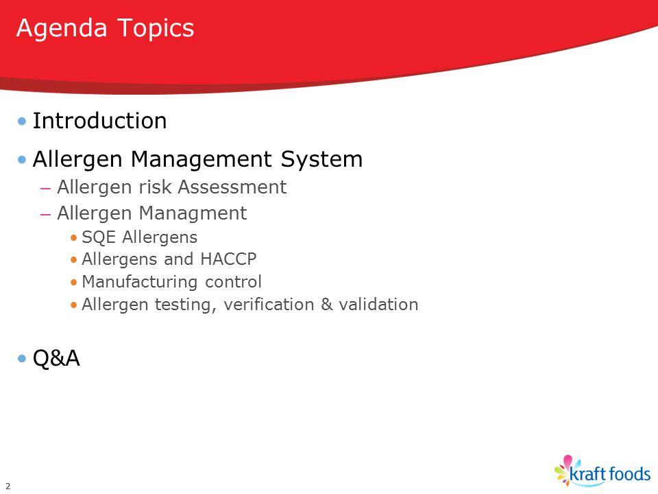 Agenda Topics Introduction Allergen Management System – Allergen risk Assessment – Allergen Managment SQE Allergens Allergens and HACCP Manufacturing control Allergen testing, verification & validation Q&A 22