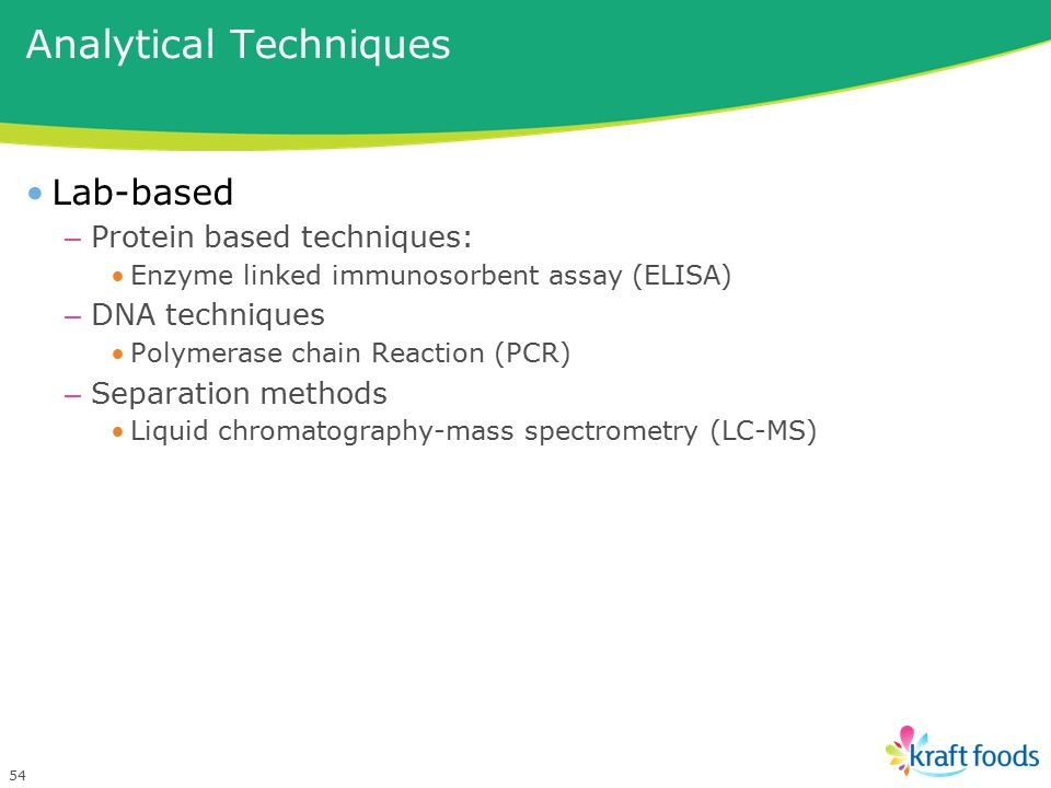54 Lab-based – Protein based techniques: Enzyme linked immunosorbent assay (ELISA) – DNA techniques Polymerase chain Reaction (PCR) – Separation methods Liquid chromatography-mass spectrometry (LC-MS) Analytical Techniques