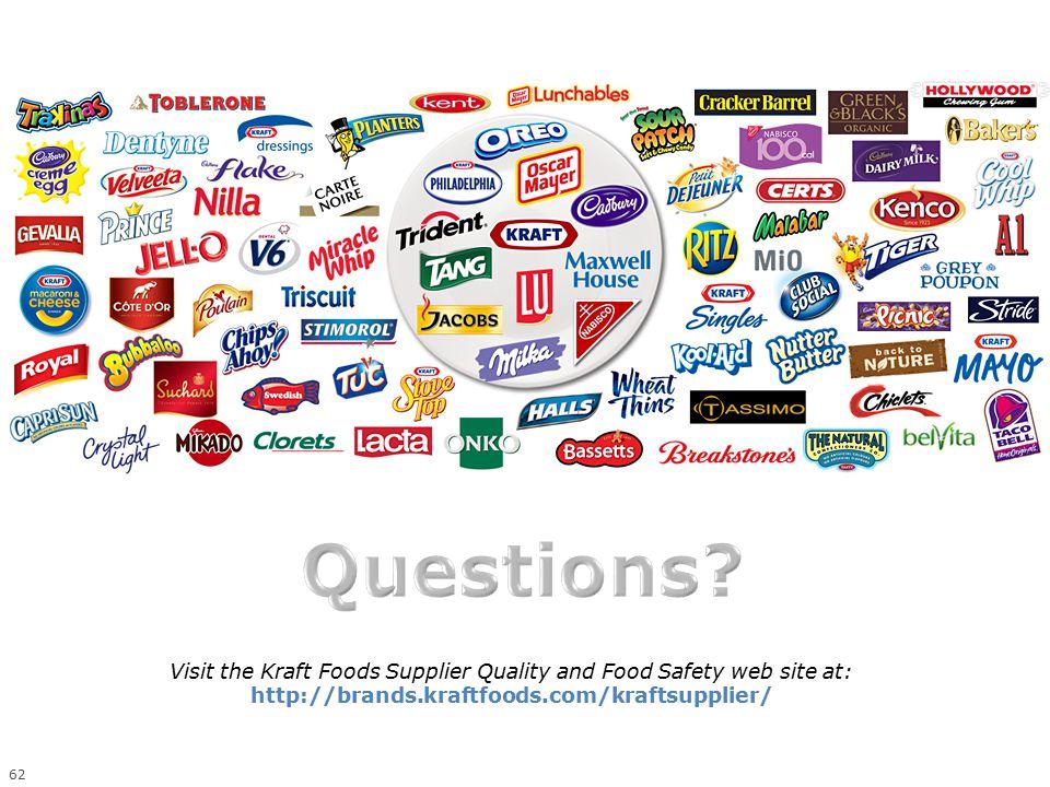 62 Visit the Kraft Foods Supplier Quality and Food Safety web site at: http://brands.kraftfoods.com/kraftsupplier/
