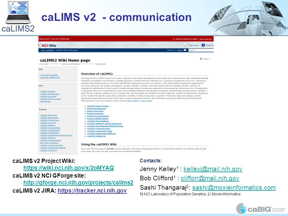 caLIMS v2 - communication caLIMS v2 Project Wiki: https://wiki.nci.nih.gov/x/2oMYAQ https://wiki.nci.nih.gov/x/2oMYAQ caLIMS v2 NCI GForge site: http: