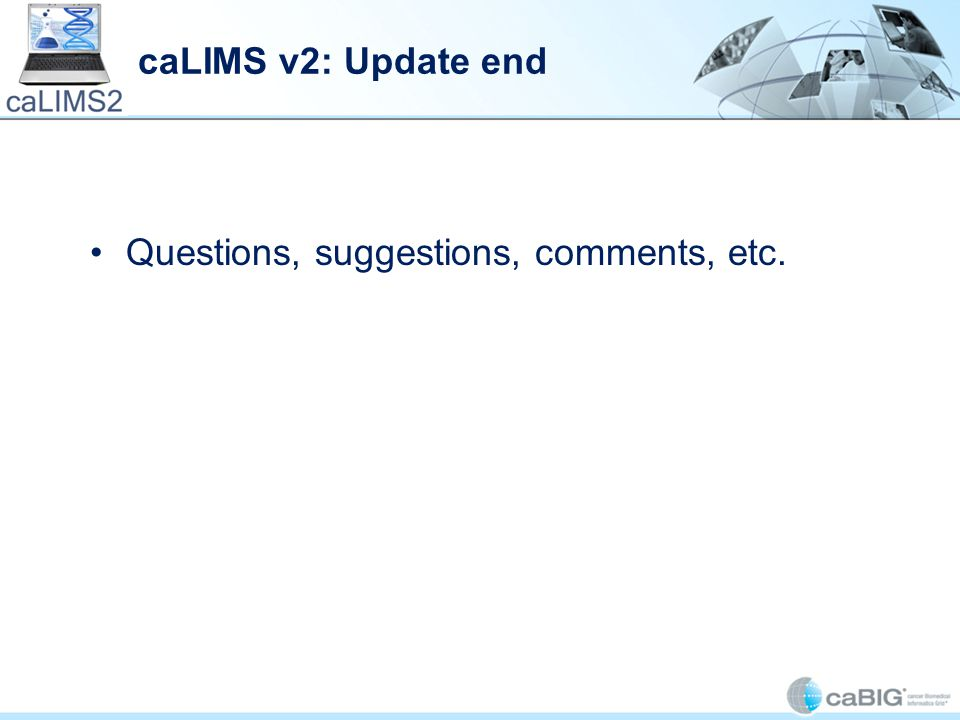 caLIMS v2: Update end Questions, suggestions, comments, etc.