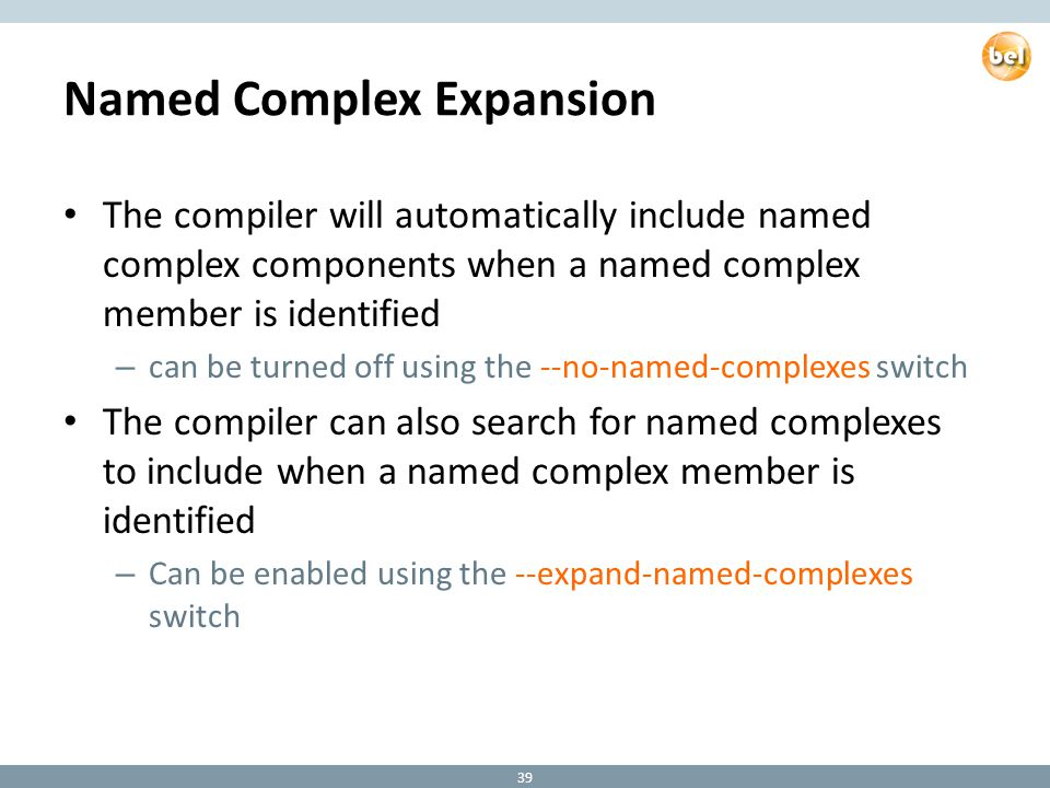 Named Complex Expansion The compiler will automatically include named complex components when a named complex member is identified – can be turned off