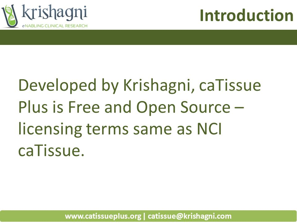 Crowd sourcing www.catissueplus.org | catissue@krishagni.com fix once (and for all) {Collaborate} {Crowd source} {Community} Instead of CUSTOMIZE