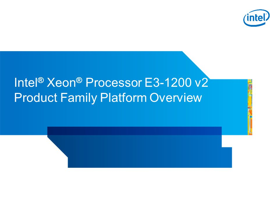 Intel ® Xeon ® Processor E3-1200 v2 Product Family Platform Overview