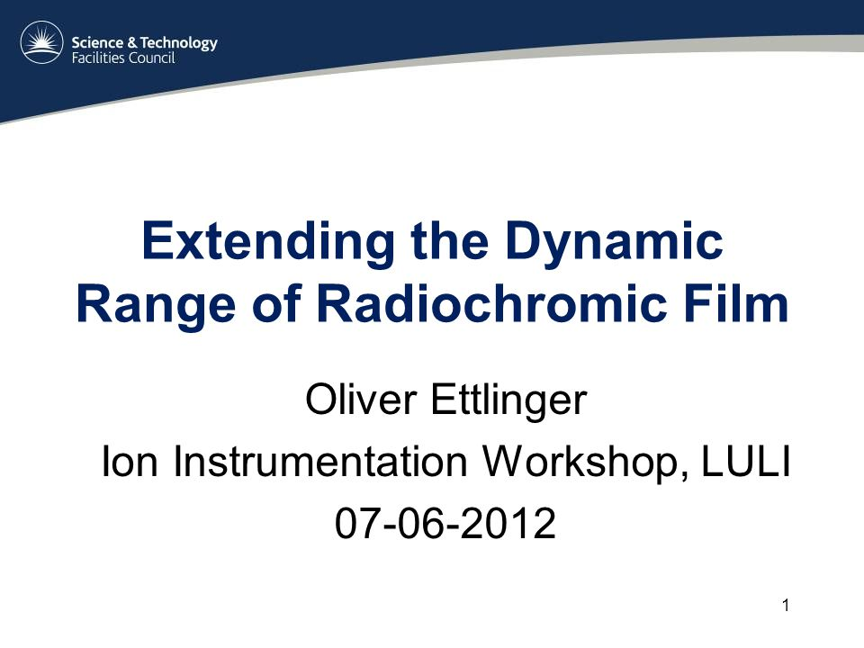 Extending the Dynamic Range of Radiochromic Film Oliver Ettlinger Ion Instrumentation Workshop, LULI