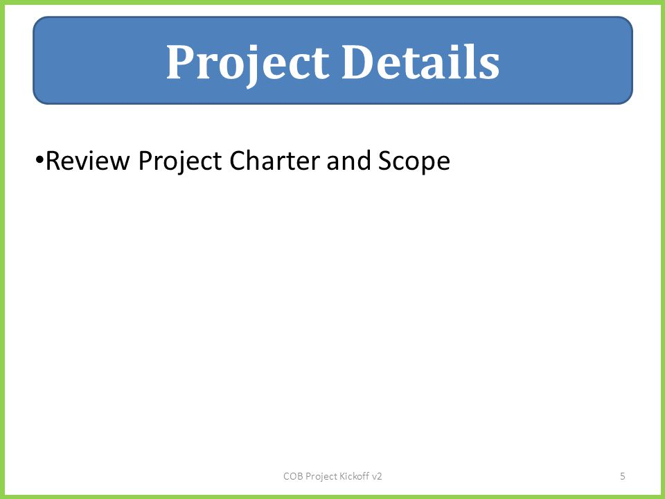 Project Details Review Project Charter and Scope COB Project Kickoff v25