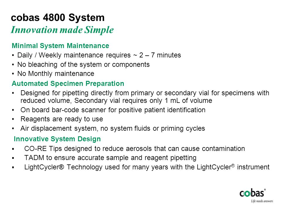 cobas 4800 system Process Map for 96 samples Requires minimal hands on time; frees staff to perform other tasks in the laboratory Source: Argent Global Services Walk Away Time