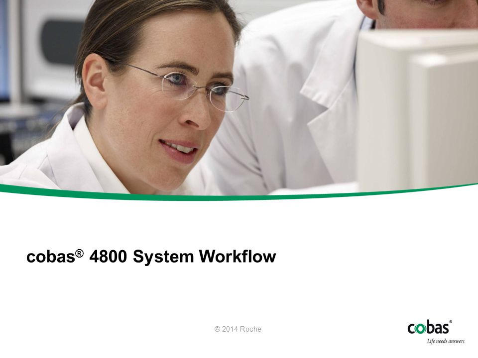 cobas ® 4800 System Workflow © 2014 Roche