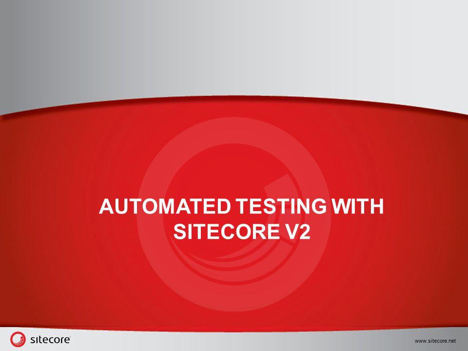 www.sitecore.net AUTOMATED TESTING WITH SITECORE V2