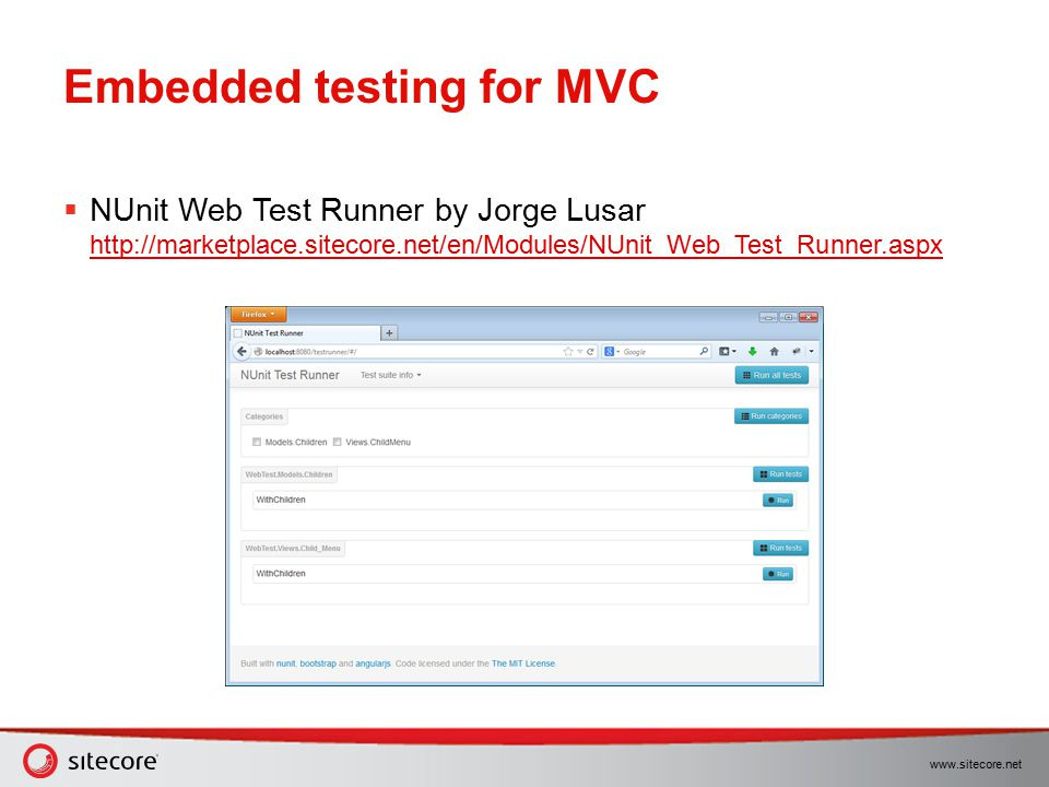 www.sitecore.net Embedded testing for MVC  NUnit Web Test Runner by Jorge Lusar http://marketplace.sitecore.net/en/Modules/NUnit_Web_Test_Runner.aspx