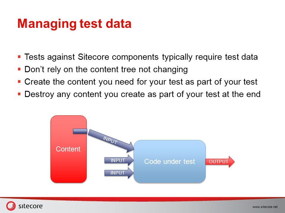 www.sitecore.net Managing test data  Tests against Sitecore components typically require test data  Don't rely on the content tree not changing  Cr