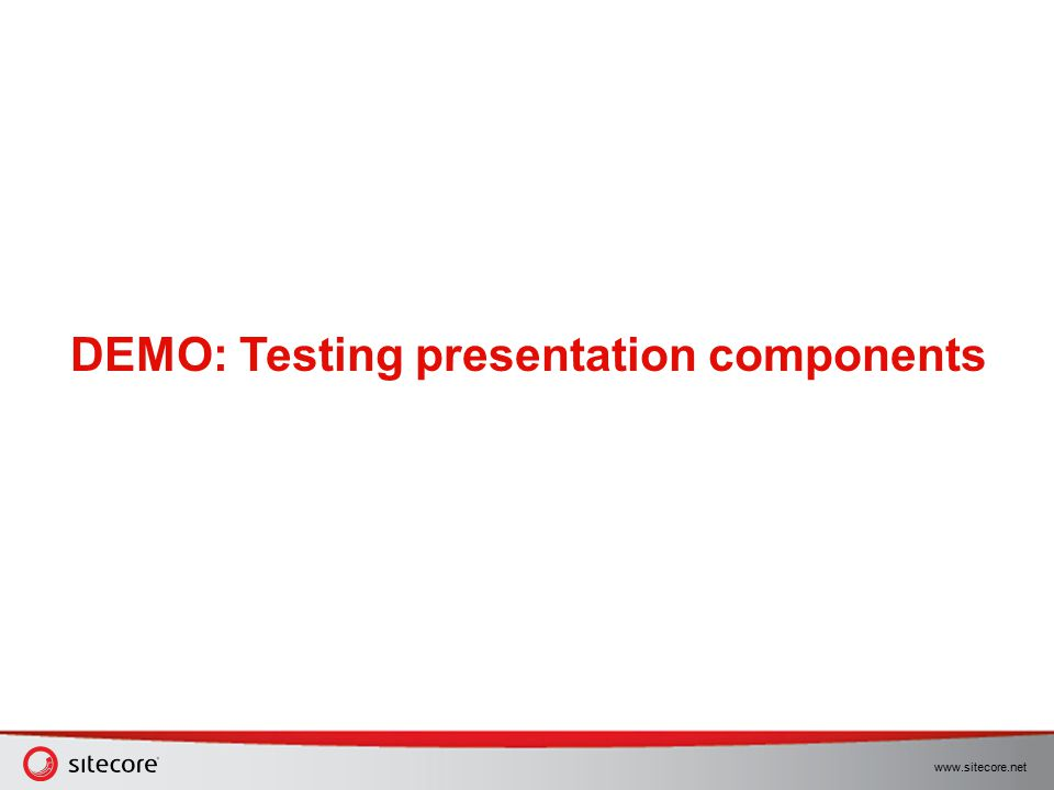 www.sitecore.net DEMO: Testing presentation components
