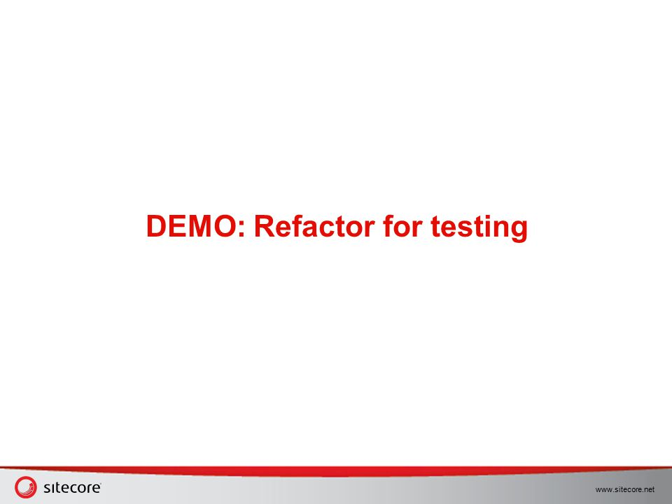 www.sitecore.net DEMO: Refactor for testing