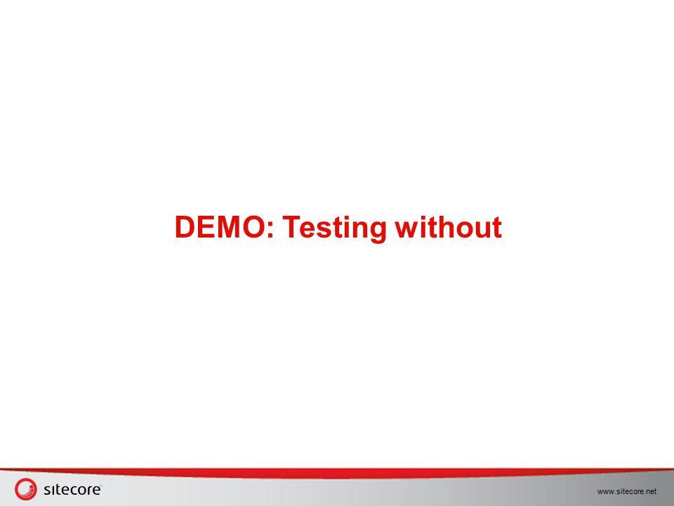 www.sitecore.net DEMO: Testing without