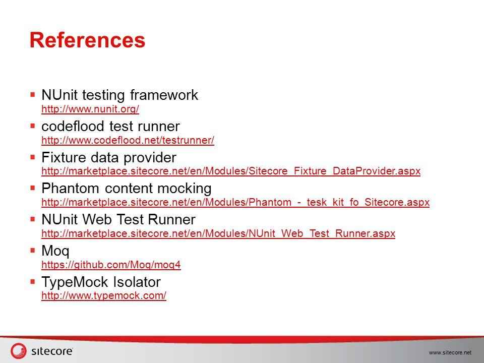 www.sitecore.net References  NUnit testing framework http://www.nunit.org/ http://www.nunit.org/  codeflood test runner http://www.codeflood.net/tes