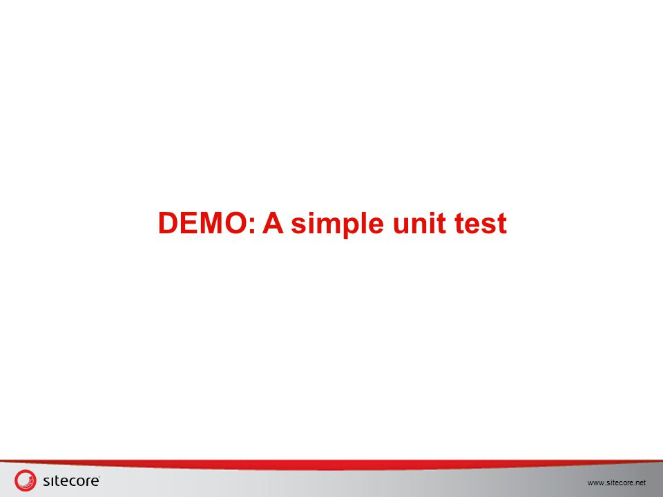 www.sitecore.net DEMO: A simple unit test