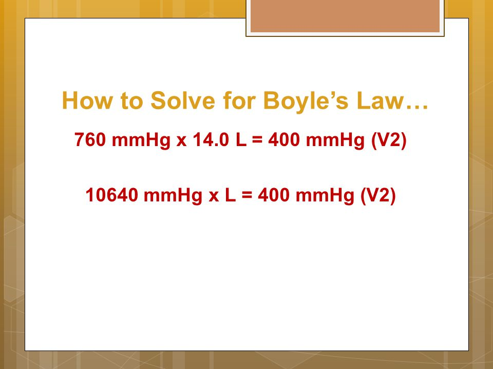 How to Solve for Boyle's Law… 760 mmHg x 14.0 L = 400 mmHg (V2) 10640 mmHg x L = 400 mmHg (V2)
