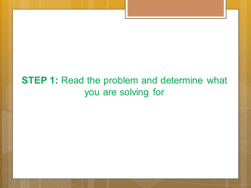 STEP 1: Read the problem and determine what you are solving for