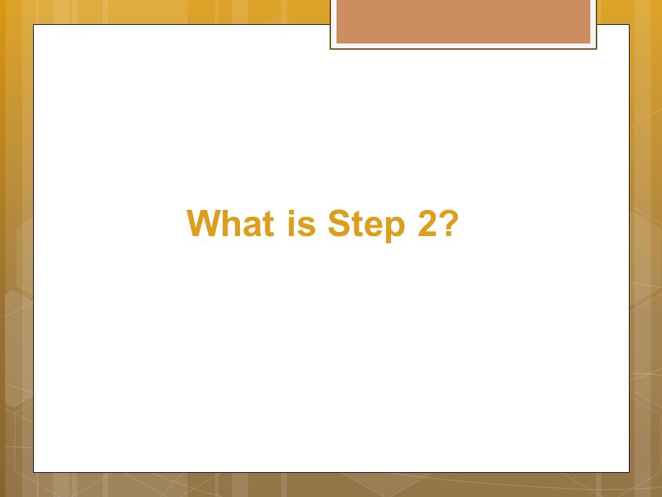 What is Step 2?