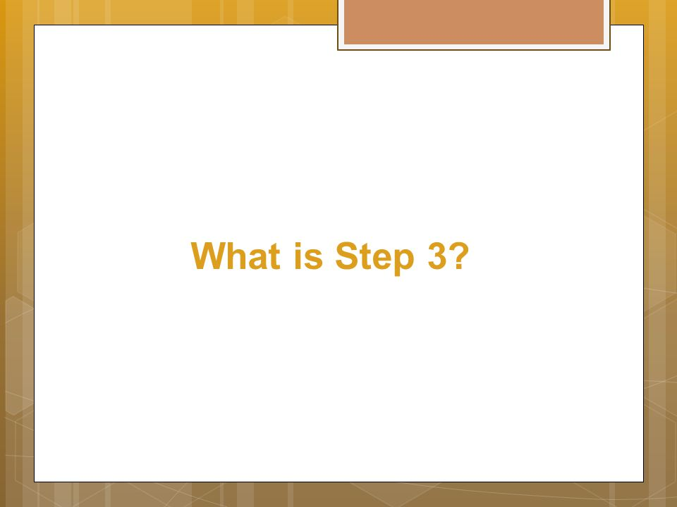 What is Step 3?