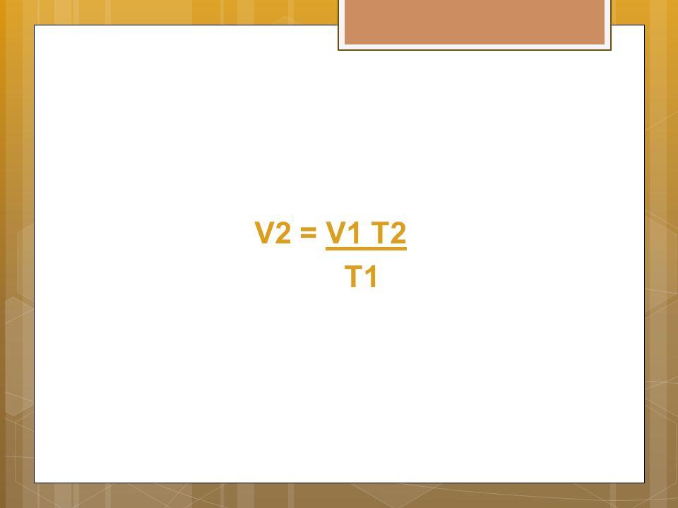 V2 = V1 T2 T1