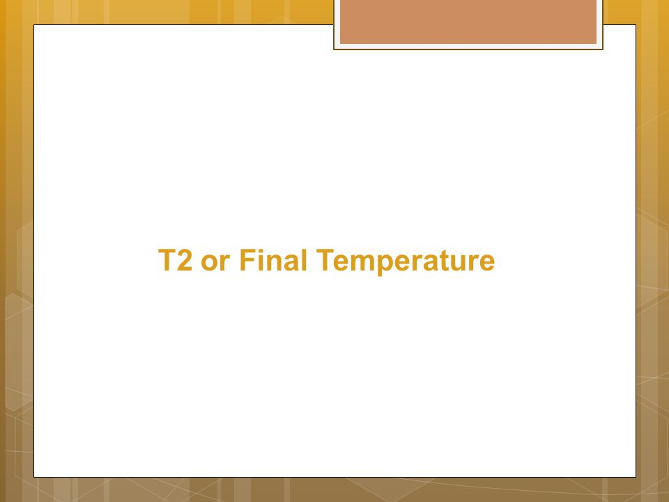 T2 or Final Temperature