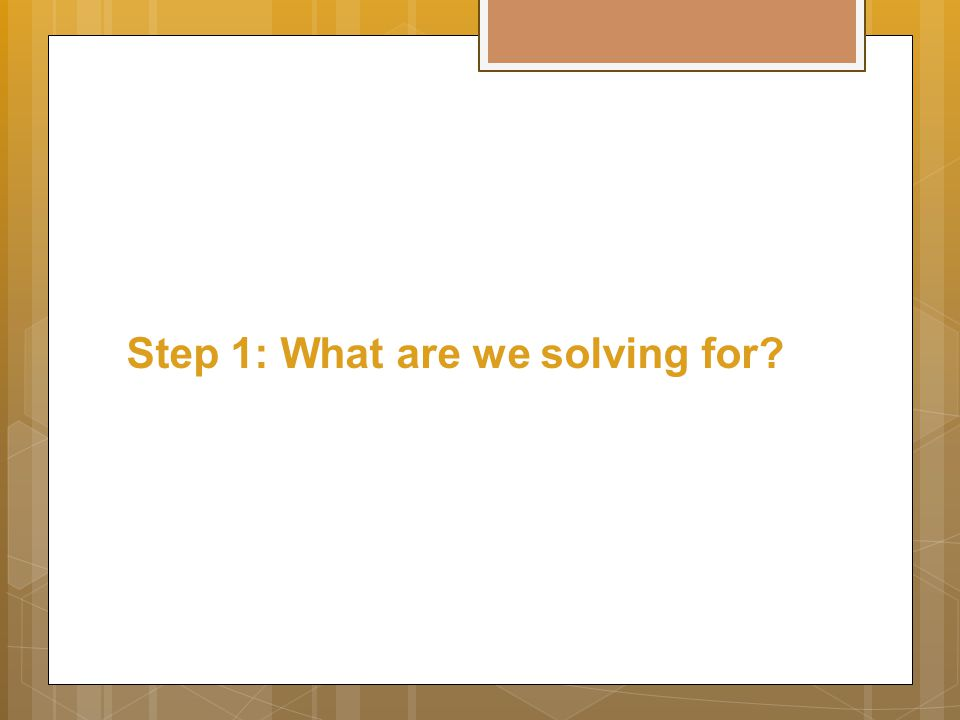 Step 1: What are we solving for?