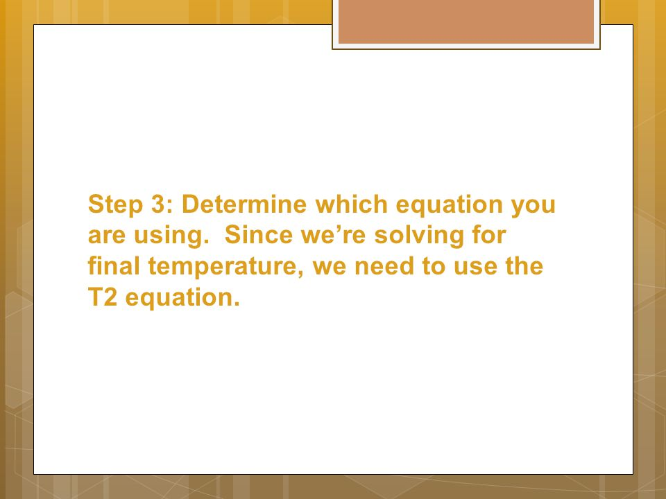 Step 3: Determine which equation you are using.