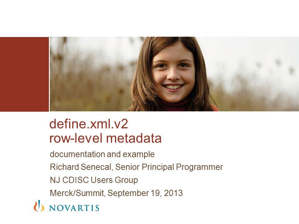 documentation and example Richard Senecal, Senior Principal Programmer NJ CDISC Users Group Merck/Summit, September 19, 2013 define.xml.v2 row-level metadata