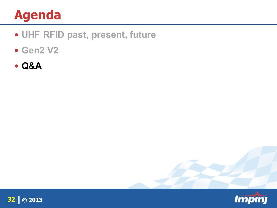 © 2013 32 | Agenda UHF RFID past, present, future Gen2 V2 Q&A