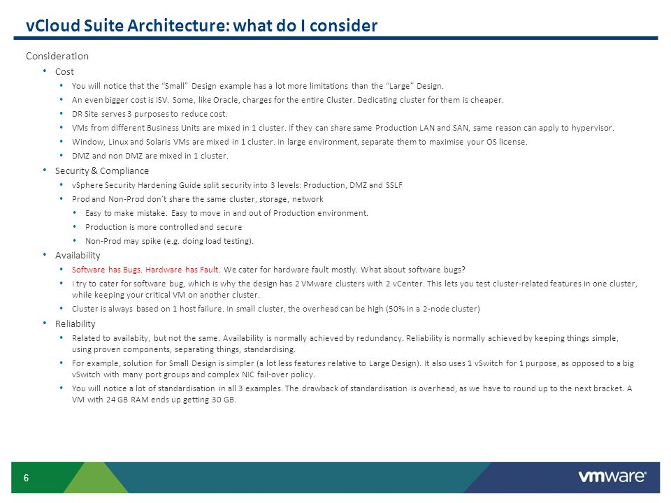 7 vCloud Suite Architecture: what do I consider Consideration Performance (1 and Many) 2 types: How fast can we do 1 transaction.