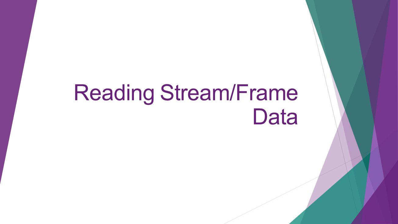 Reading Stream/Frame Data