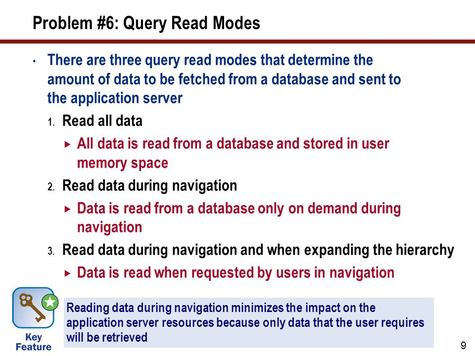 Problem #6: Query Read Modes There are three query read modes that determine the amount of data to be fetched from a database and sent to the application server 1.
